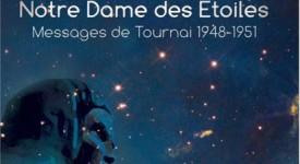 Tournai : A propos de «Notre Dame des Etoiles»…