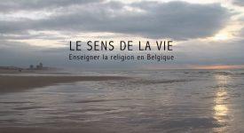 Le sens de la vie – Enseigner la religion en Belgique