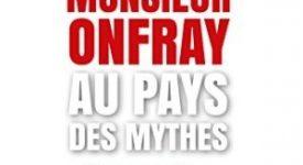 Livre – Monsieur Onfray au pays des mythes