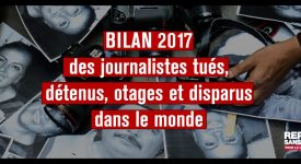 Reporters sans Frontières dresse le bilan 2017
