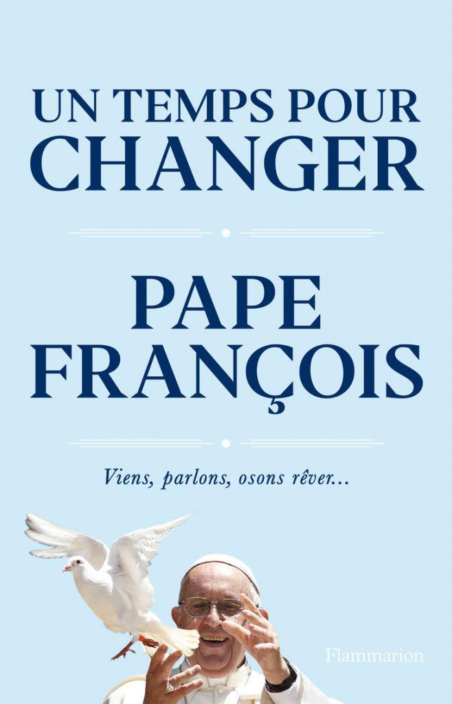 Un temps pour changer du Pape François. Viens, parlons, osons rêver...