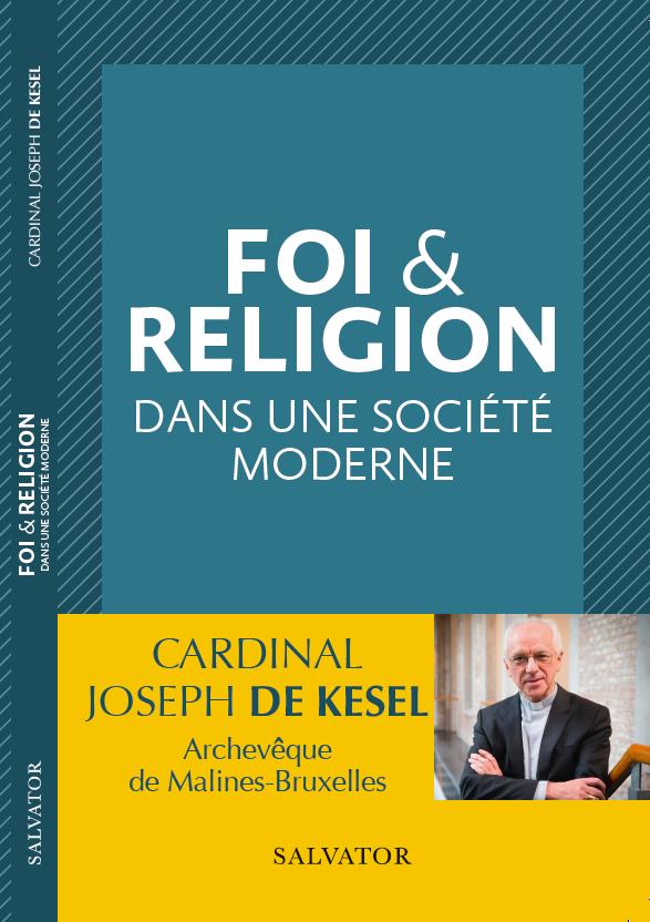 """Le nouveau livre du Cardinal De Kesel : """"Foi et religion dans une société moderne"""" sortira le 25 mai aux Editions Salvator."""